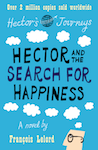 Hector and the Search for Happiness by Francois Lelord.